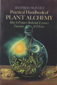 Cover of the book »Practical Handbook of Plant Alchemy – How to prepare medical Essences, Tinctures and Elixirs« by Professor Manfred Junius